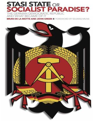 Stasi State Or Socialist Paradise The German Democratic Republic And What Became Of It John Green And Bruni De La Motte Free Download Borrow And Streaming Internet Archive